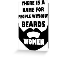 Theres a name for people without beards... WOMEN  Greeting Card