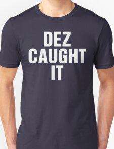 Dez Caught It Unisex T-Shirt