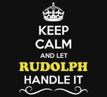 Keep Calm and Let RUDOLPH Handle it by robinson30