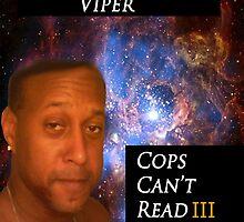 Viper- Cops Can't Read III by kawaiigaythug