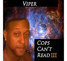 Viper- Cops Can't Read III Photographic Print