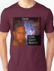Viper- Cops Can't Read III T-Shirt
