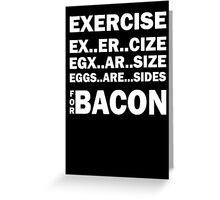 Exercise For Bacon Greeting Card