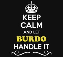 Keep Calm and Let BURDO Handle it by yourname