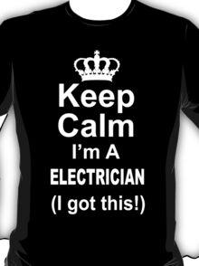 Keep Calm I'm A Electrician I Got This - Tshirts & Hoodies T-Shirt