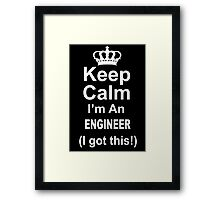Keep Calm I'm A Engineer I Got This - Tshirts & Hoodies Framed Print