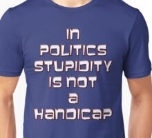In politics stupidity is not a handicap Unisex T-Shirt