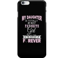 My Daughter Is Totally My Most Favorite Girl Of All Time In The History Of Forever - Funny Tshirts iPhone Case/Skin