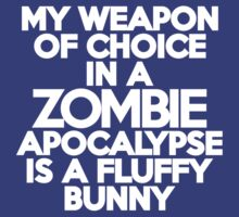 My weapon of choice in a Zombie Apocalypse is a fluffy bunny by onebaretree