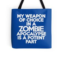 My weapon of choice in a Zombie Apocalypse is a potent fart Tote Bag