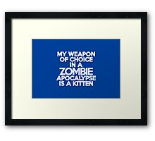 My weapon of choice in a Zombie Apocalypse is a kitten Framed Print