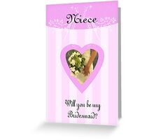 Bridesmaid, will you be my bridesmaid, niece, bridal request, bride Greeting Card