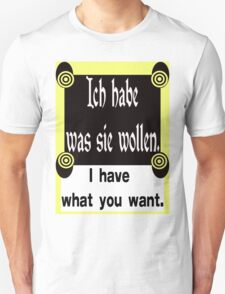 GERMAN:  I HAVE WHAT YOU WANT. T-Shirt