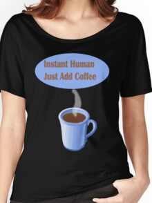 Instant Human...Just Add Coffee Women's Relaxed Fit T-Shirt