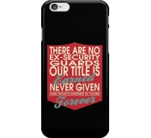 """There are no Ex-Security Guards... Our title is earned never given and what's earned is yours forever"" Collection #24202 iPhone Case/Skin"