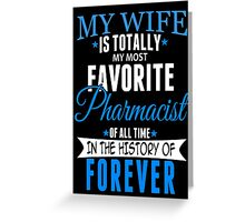 My Wife Is Totally My Most Favorite Pharmacist Of All Time In The History Of Forever - Funny Tshirts Greeting Card