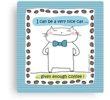 Nice cat ... given enough coffee / Cat doodle Canvas Print