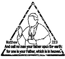 MATTHEW 23:9  CALL NO MAN YOUR FATHER by Calgacus