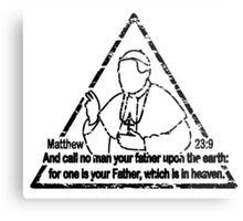 MATTHEW 23:9  CALL NO MAN YOUR FATHER Metal Print