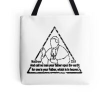 MATTHEW 23:9  CALL NO MAN YOUR FATHER Tote Bag