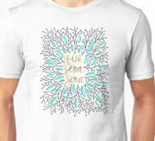 Whatever Will Be, Will Be (Turquoise & Gold) Unisex T-Shirt
