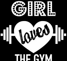 THIS GIRL LOVES THE GYM by birthdaytees