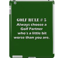 Golf Rule # 5 : Always choose a Golf Partner  who's a little bit worse than you are. iPad Case/Skin
