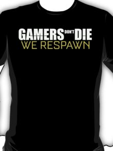 Gamers Don't Die We Respawn T Shirt T-Shirt