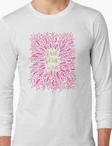 Whatever Will Be, Will Be (Pink & Gold) Long Sleeve T-Shirt
