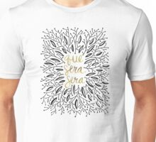 Whatever Will Be, Will Be (Black & Gold) Unisex T-Shirt