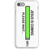JESUS IS COMING - PLEASE WAIT iPhone Case/Skin