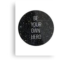 Be your own hero. Metal Print