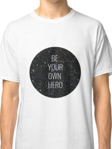 Be your own hero. Classic T-Shirt