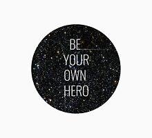 Be your own hero. Unisex T-Shirt