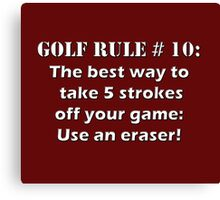 Golf Rule # 10 : The best way to take 5 strokes off your game: Use an eraser! Canvas Print