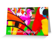 HAVE A COLOR FILLED DAY (CARD)+ Greeting Card