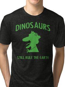 Dinosaurs Still Rule The Earth Tri-blend T-Shirt