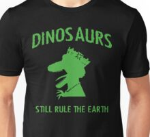 Dinosaurs Still Rule The Earth Unisex T-Shirt
