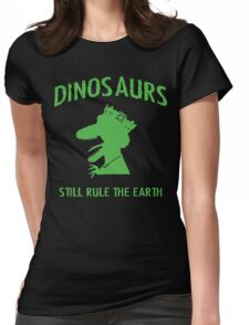 Dinosaurs Still Rule The Earth Womens Fitted T-Shirt