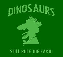 Dinosaurs Still Rule The Earth by fearandclothing