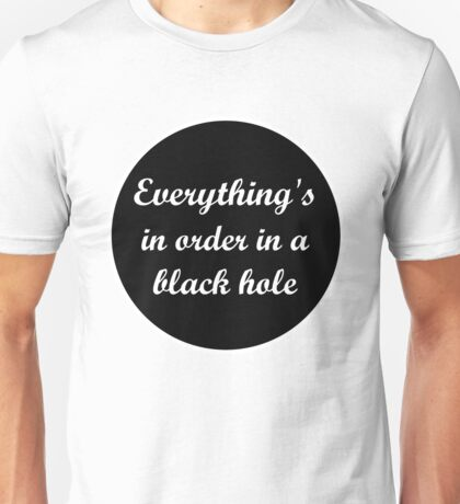 Order In A Black Hole Unisex T-Shirt