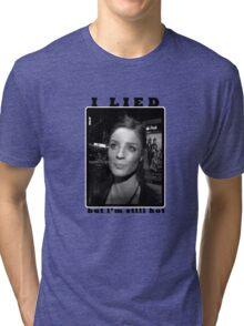 I Lied, but i'm still hot Tri-blend T-Shirt
