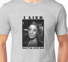 I Lied, but i'm still hot Unisex T-Shirt