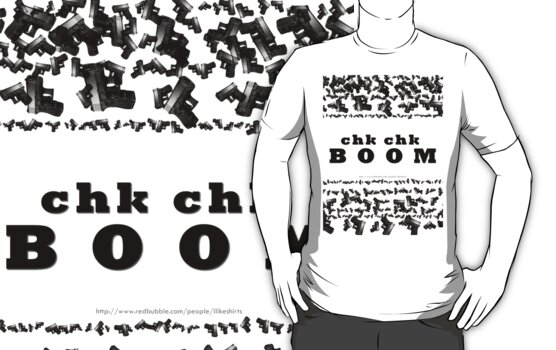 Lots of guns - Chk Chk BOOOM by ILikeShirts