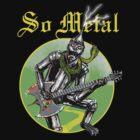 So Metal by wytrab8