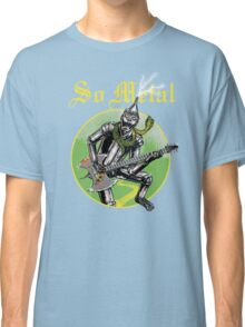 So Metal Classic T-Shirt