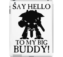 Say Hello To My Big Buddy! - Black iPad Case/Skin