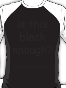 Is this black enough? Comic Sans used ironically T-Shirt