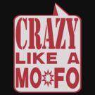 CRAZY MOFO by dragonindenver