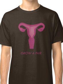 Grow a Pair Classic T-Shirt